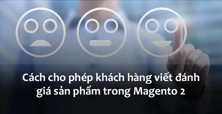Cách cho phép khách hàng viết đánh giá sản phẩm trong Magento 2