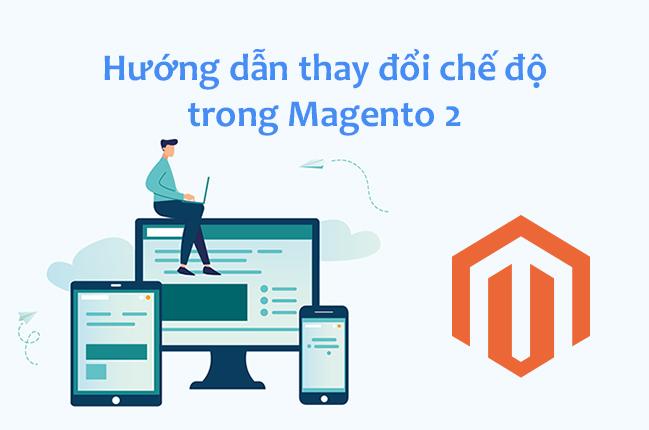 Hướng dẫn thay đổi chế độ Magento 2