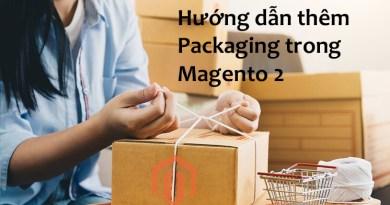 Hướng dẫn thêm Packaging trong Magento 2