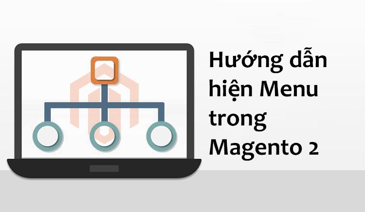 Hướng dẫn hiện Menu trong Magento 2