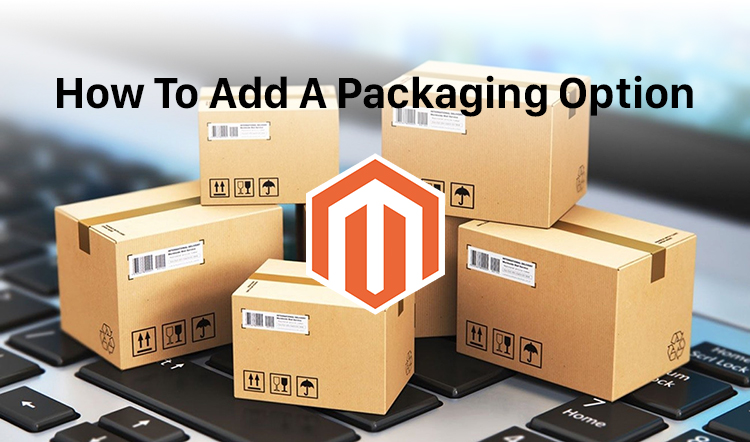 How To Add A Packaging Option In Magento 2