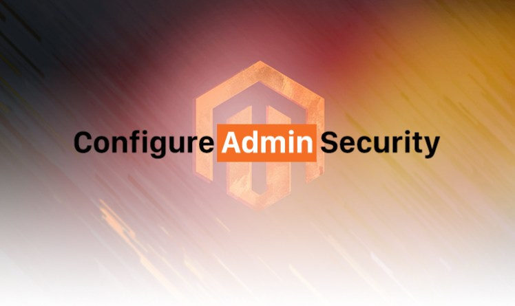 How To Configure Admin Security In Magento 2