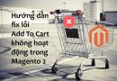 Hướng dẫn fix lỗi Add To Cart không hoạt động trong Magento 2