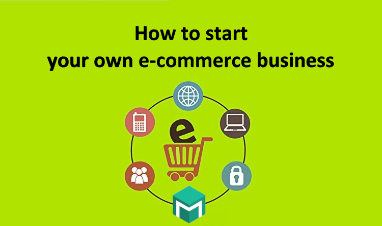 How to start your own e-commerce business