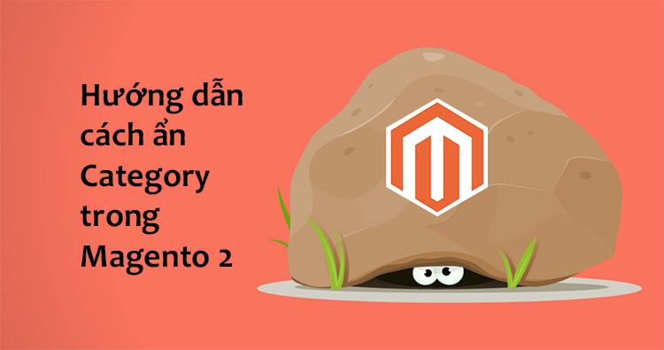 Hướng dẫn cách ẩn Category trong Magento 2