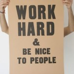 "{""work hard. have fun. no drama.""}"