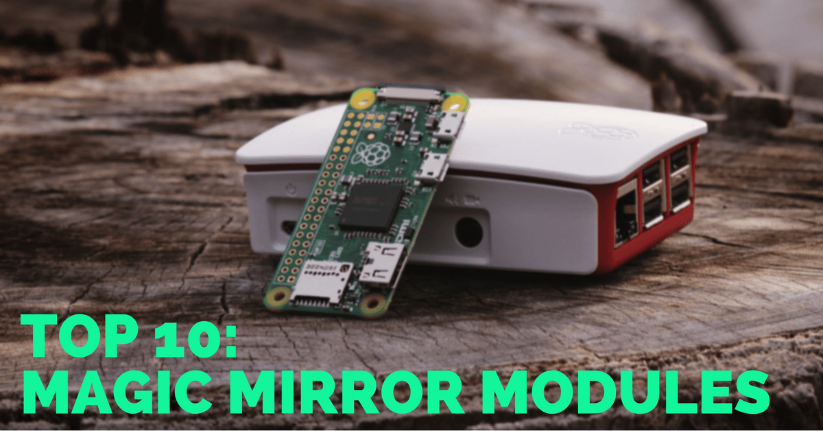 10 Magic Mirror Modules You Have to Check Out
