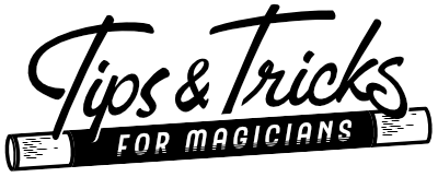 Tips & Tricks for Magicians