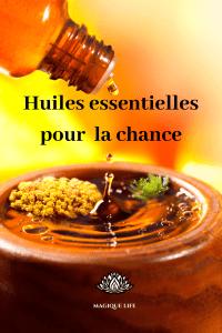 huiles essentielles pour attirer la chance