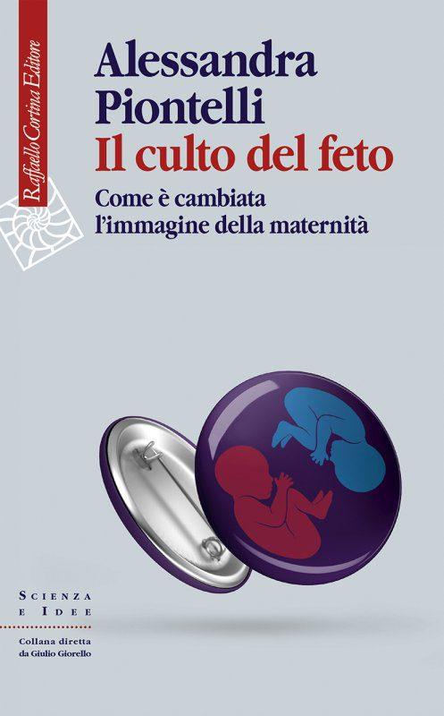 """""""Il culto del feto"""", Alessandra Piontelli scrive della """"nuova"""" maternità"""