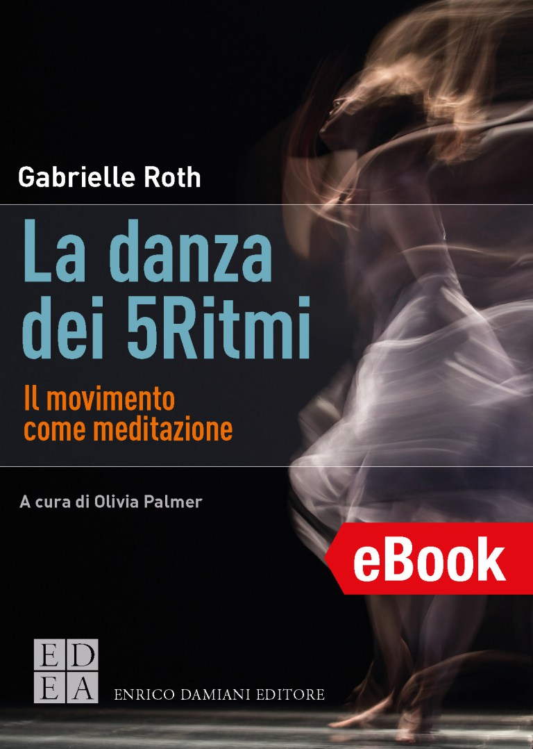 La danza dei 5 Ritmi, il movimento come medicina e meditazione di Gabrielle Roth