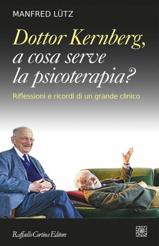 A cosa serve la psicoterapia? La politica della cura e le altre novità Raffaello Cortina Editore