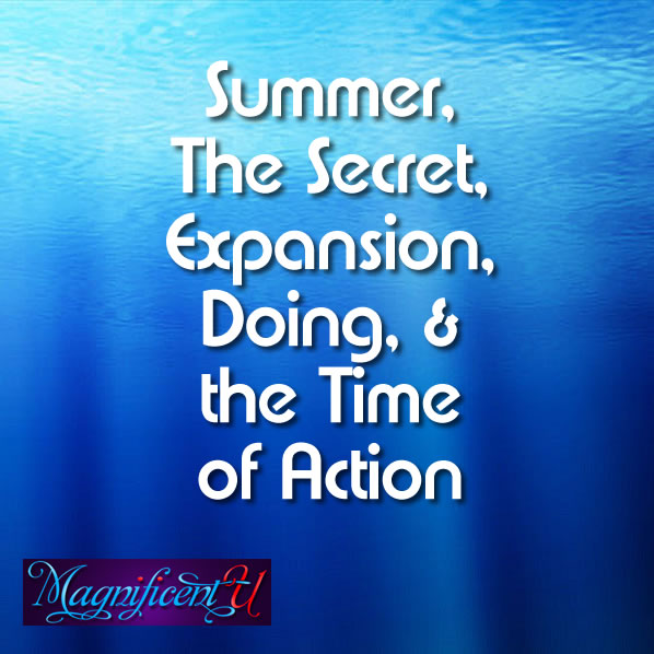 Summer, The Secret, Expansion, Doing, and the time of action