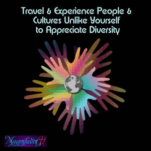 Travel & Experience People & Cultures Unlike Yourself to Appreciate Diversity
