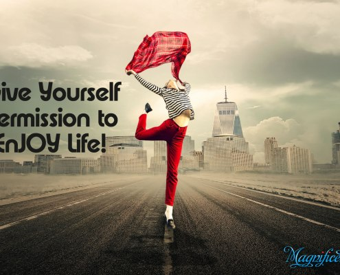 Enjoy life give yourself permission