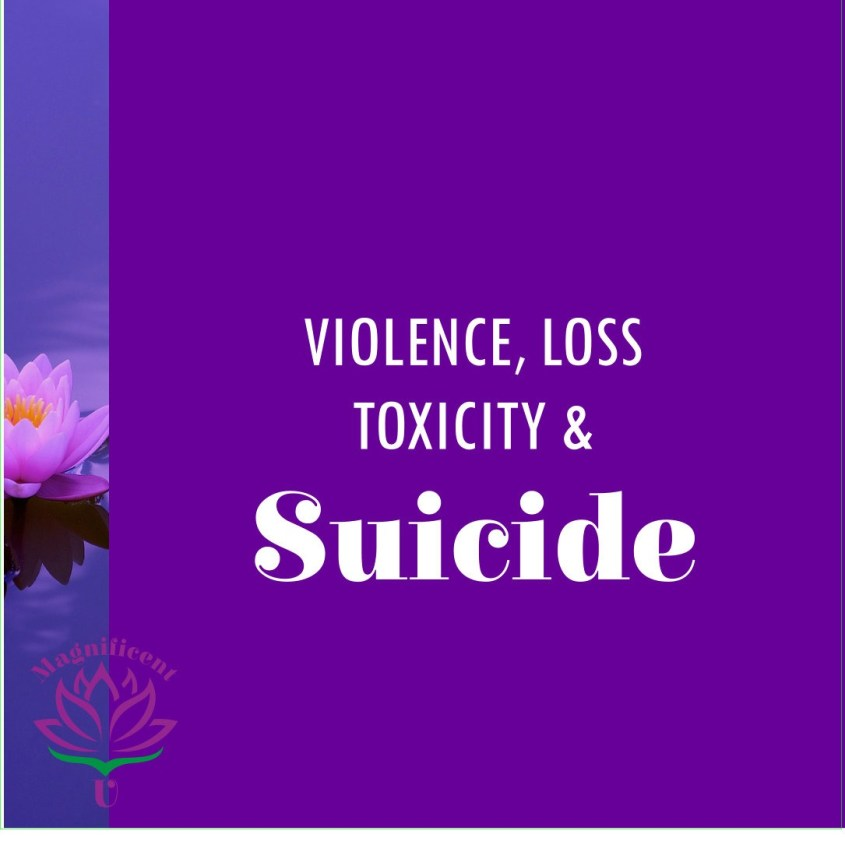 Violence, Loss, Toxicity, Suicide