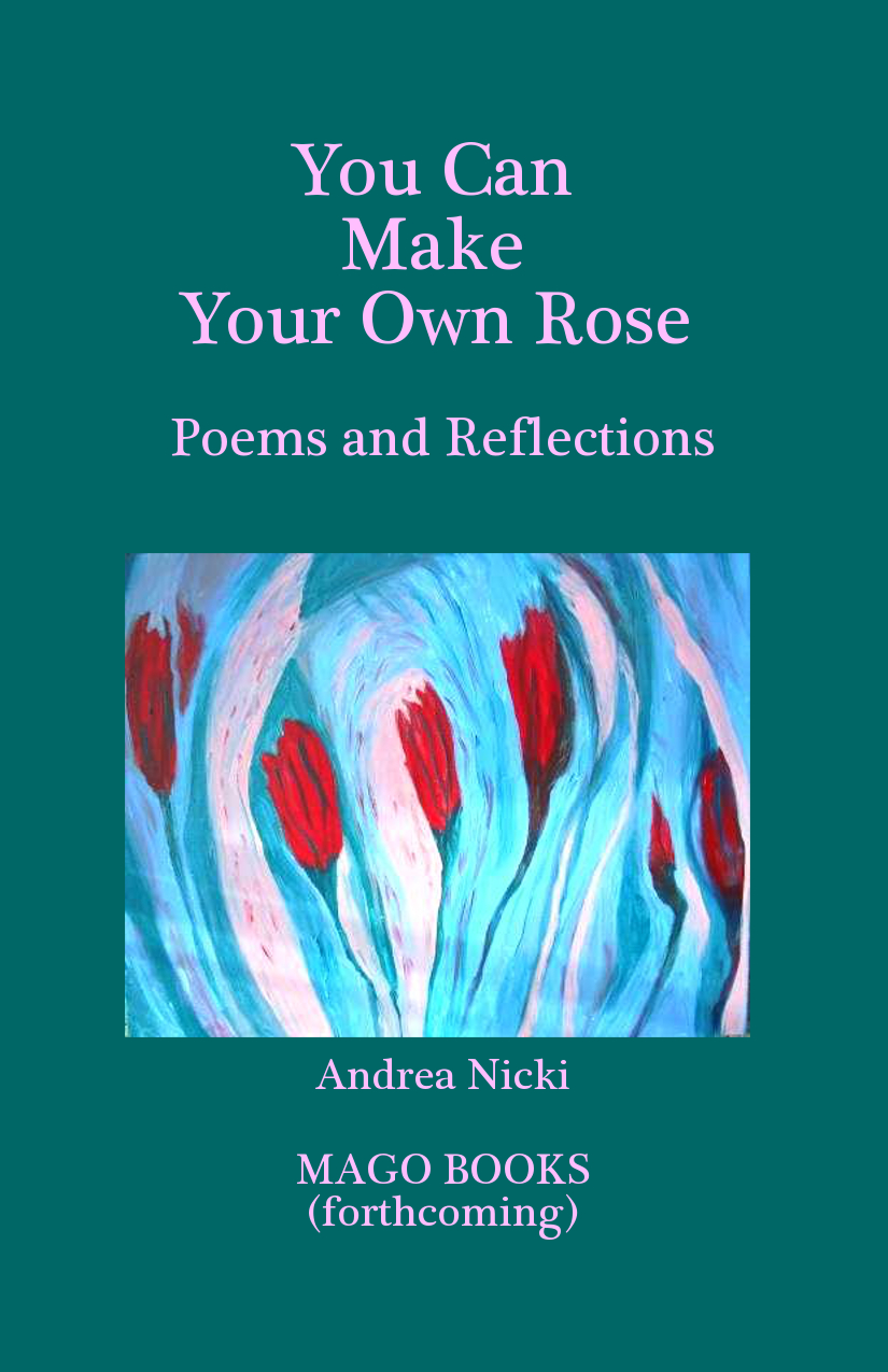 You Can Make Your Own Rose, Poems and Reflections by Andrea Nicki