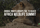 Animal Rights Groups Fail to Hijack Africa Wildlife Summit