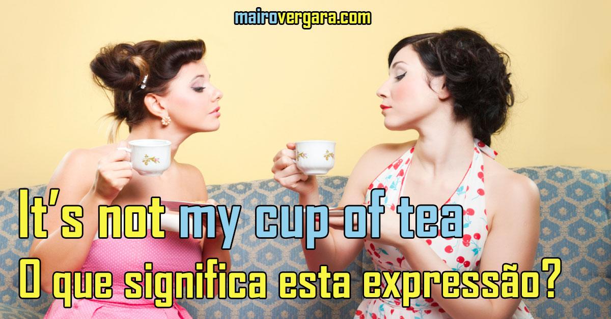 Its Not My Cup Of Tea O Que Significa Esta Expresso