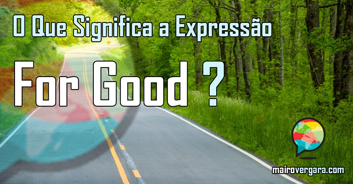 O Que Significa a Expresso For Good