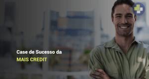 Mais Credit case de sucesso cliente Luan