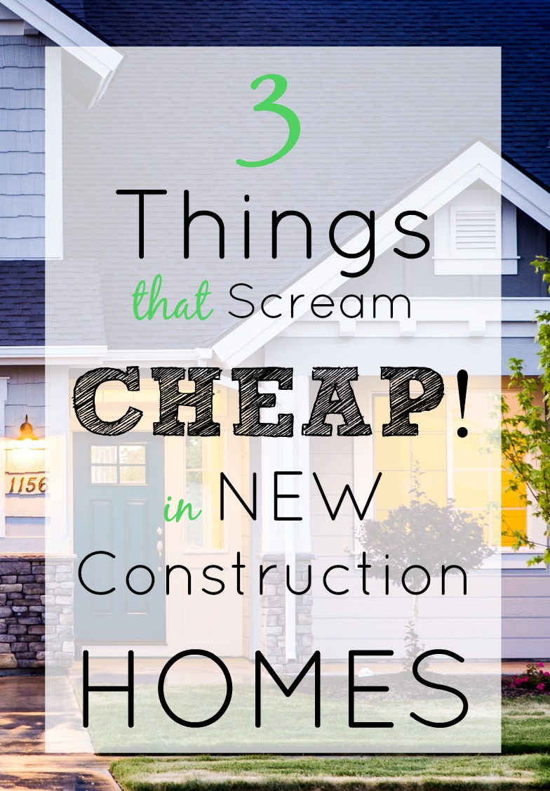 """3 Things That Scream """"Cheap!"""" In New Construction Homes"""