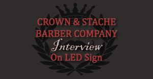 Crown-&-Stache-Barber-Company-Interview-on-LED-Sign 900x470