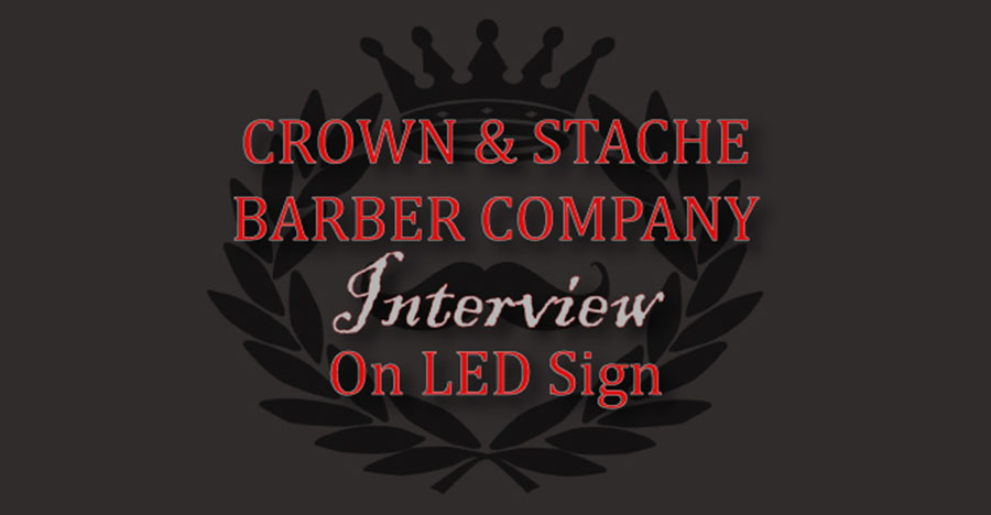Update: Crown & Stache Barber Company Interview on LED Sign