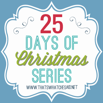 25 Days of Christmas Series at thatswhatchesaid