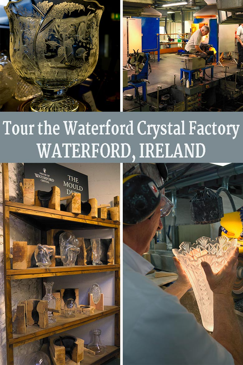 Touring the Waterford Crystal Factory to see engraving, cutting, wood molds and glass blowing.