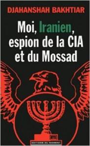 Moi, iranien, espion de la CIA et du Mossad