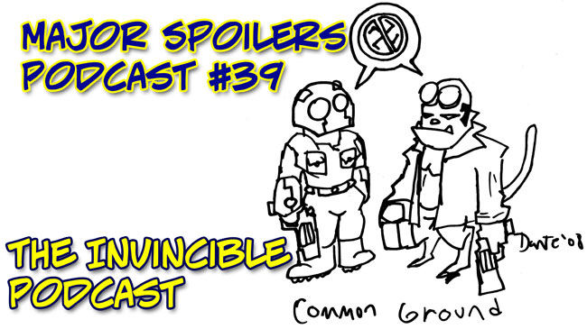 Major Spoilers Podcast #39: The Invincible Podcast