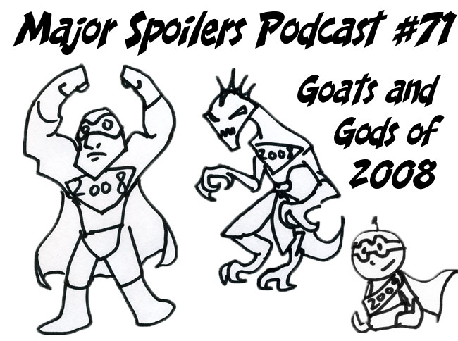 Major Spoilers Podcast Goats and Gods of 2008 best and worst of 2008
