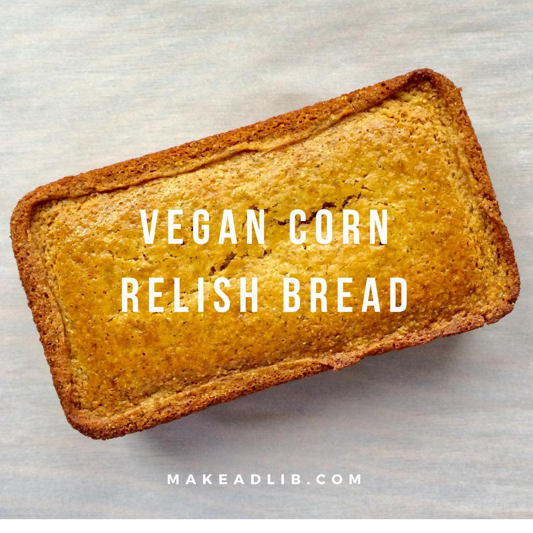 Vegan Corn Relish Bread