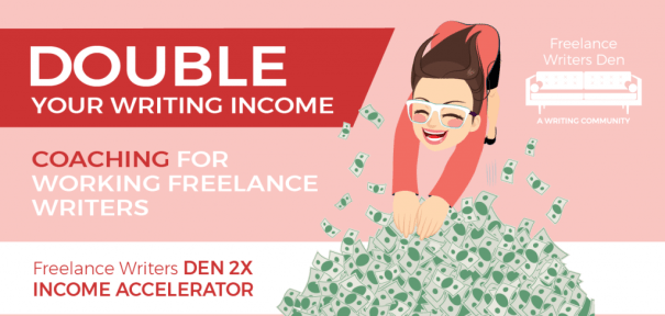Double your writing income: Coaching for working freelance writers. Freelance Writers Den 2X Income Accelerator. Freelance Writers Den - A Writing Community