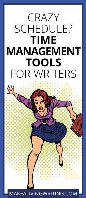 Crazy Schedule? Time-Management Tools for Writers. Makealivingwriting.com