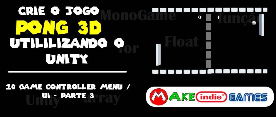Criando um pong 3D no Unity - 10 Game Controller - Parte 3 menu