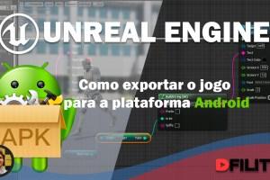 UNREAL - Como Exportar jogos para a plataforma Android
