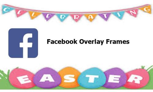 Facebook Overlay Frames - How to Use Facebook Overlay Frames
