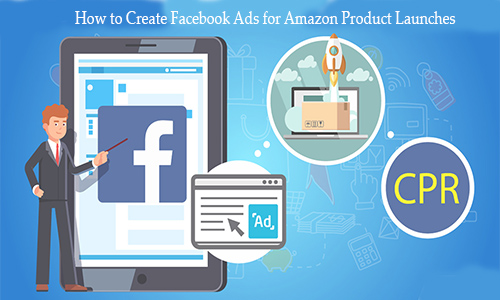 How to Create Facebook Ads for Amazon Product Launches