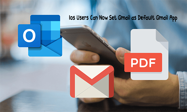 Ios Users Can Now Set Gmail as Default Gmail App