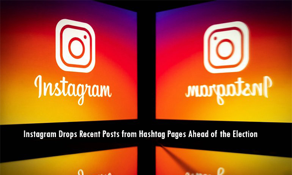 Instagram Drops Recent Posts from Hashtag Pages Ahead of the Election