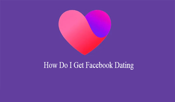 How Do I Get Facebook Dating