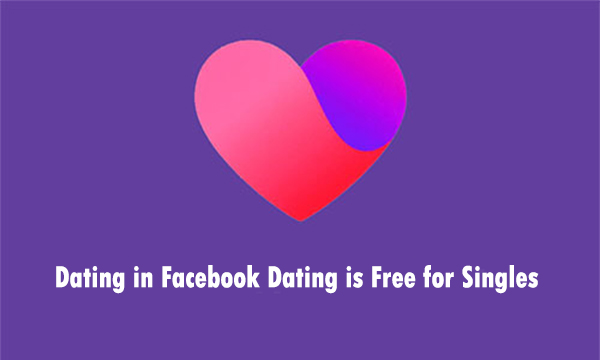Dating in Facebook Dating is Free for Singles