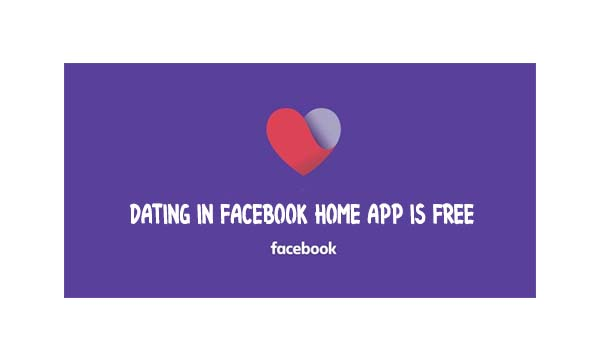 Dating in Facebook Home App is Free