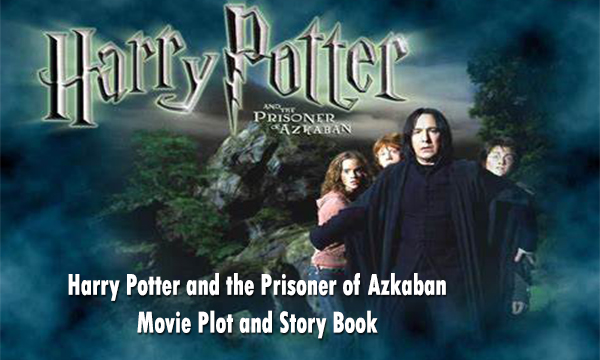 Harry Potter and the Prisoner of Azkaban Movie Plot and Story Book