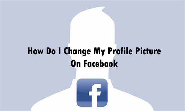 How Do I Change My Profile Picture On Facebook
