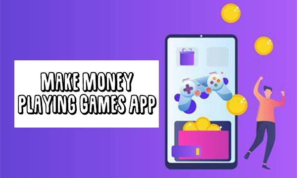 Make Money Playing Games App