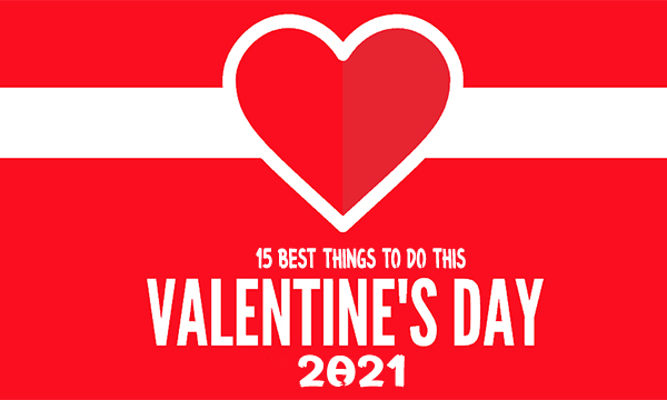 15 Best Things to Do This Valentine's Day 2021