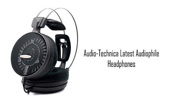 Audio-Technica Latest Audiophile Headphones